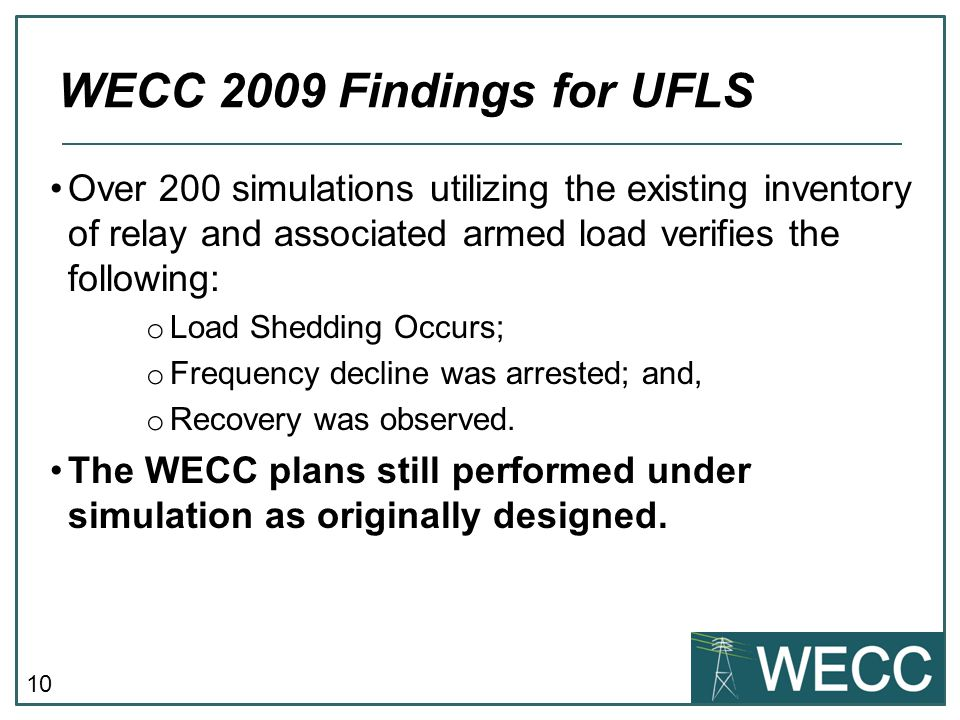 WECC 2009 Findings for UFLS Over 200 simulations utilizing the existing inventory of relay and associated armed load verifies the following: