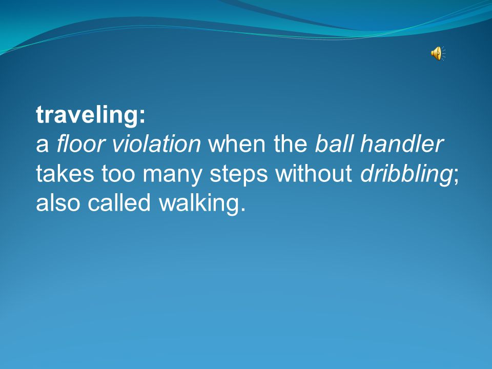 traveling: a floor violation when the ball handler takes too many steps without dribbling; also called walking.