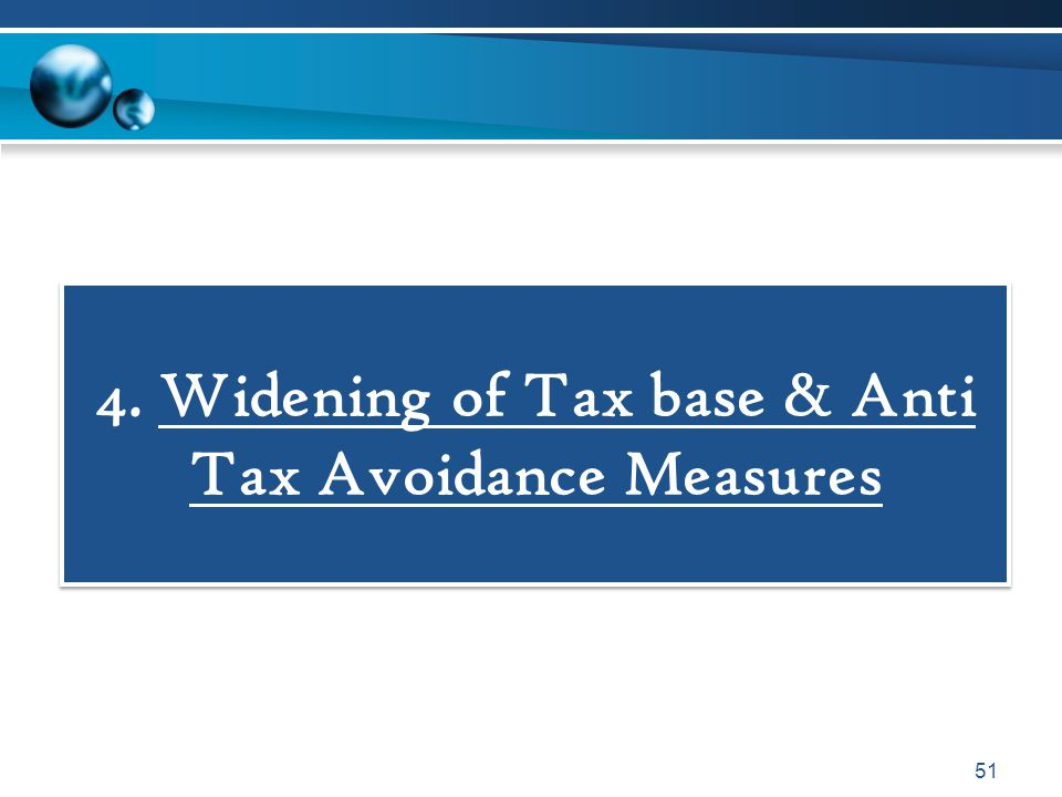 4. Widening of Tax base & Anti Tax Avoidance Measures