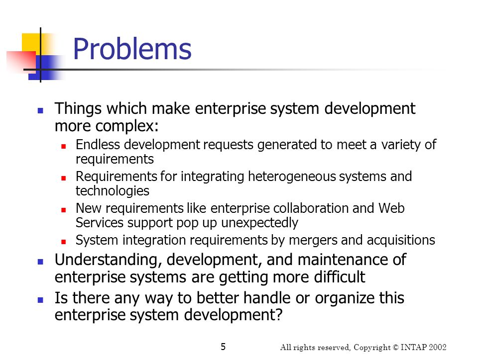 Problems Things which make enterprise system development more complex: