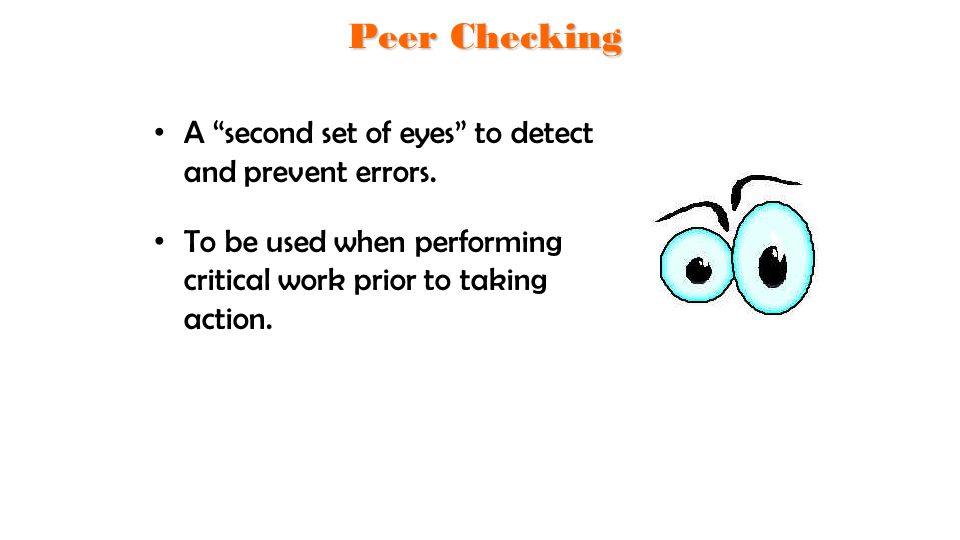 Peer Checking A second set of eyes to detect and prevent errors.