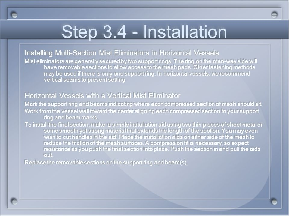 Step 3.4 - Installation Installing Multi-Section Mist Eliminators in Horizontal Vessels.