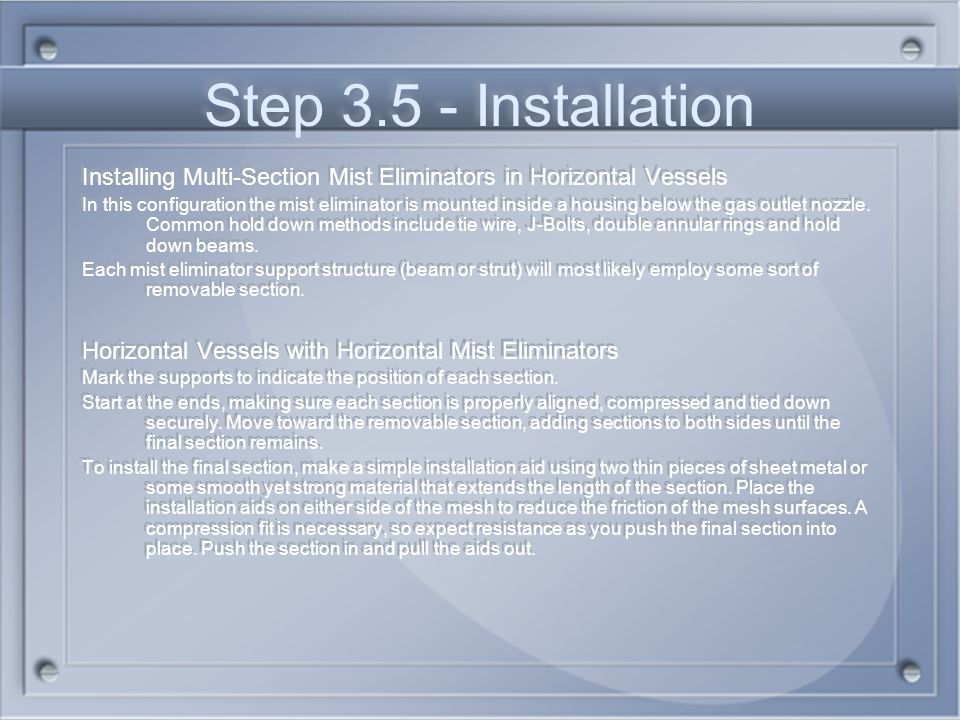 Step 3.5 - Installation Installing Multi-Section Mist Eliminators in Horizontal Vessels.