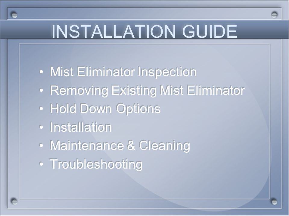 INSTALLATION GUIDE Mist Eliminator Inspection