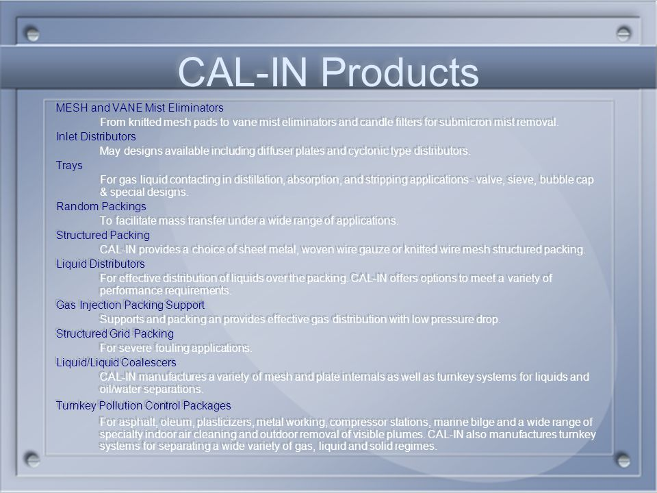 CAL-IN Products MESH and VANE Mist Eliminators. From knitted mesh pads to vane mist eliminators and candle filters for submicron mist removal.