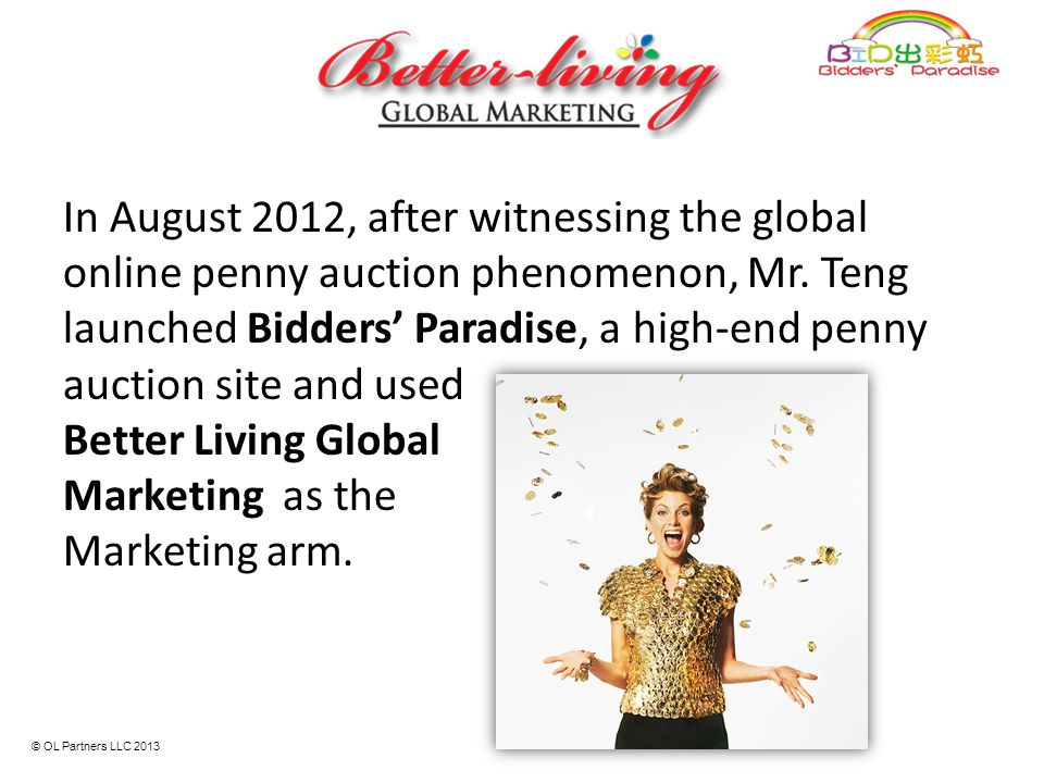 In August 2012, after witnessing the global online penny auction phenomenon, Mr. Teng launched Bidders' Paradise, a high-end penny auction site and used