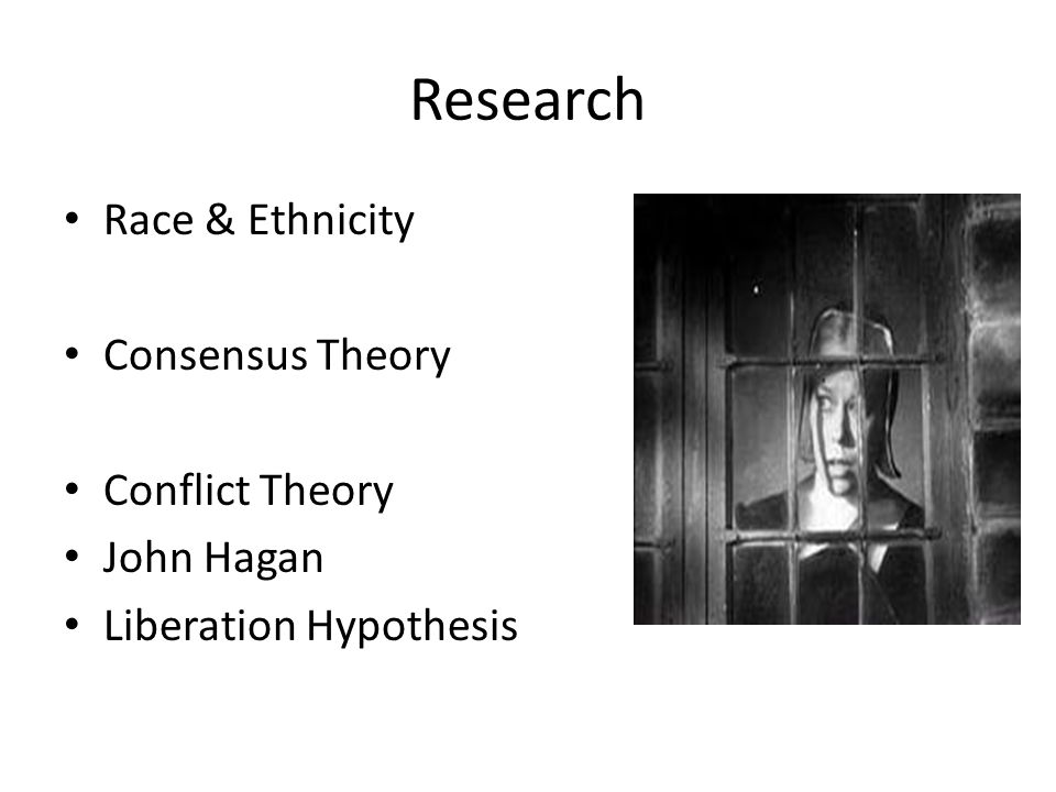 Research Race & Ethnicity Consensus Theory Conflict Theory John Hagan