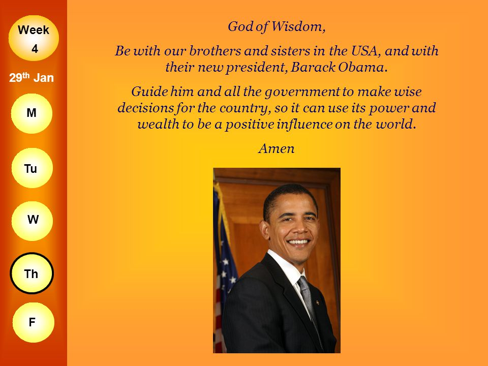 God of Wisdom, Be with our brothers and sisters in the USA, and with their new president, Barack Obama.