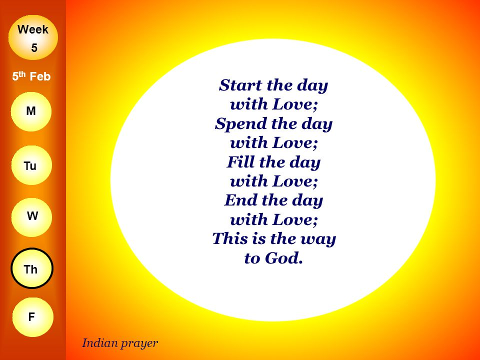 5 5th Feb. Start the day with Love; Spend the day with Love; Fill the day with Love; End the day with Love; This is the way to God.