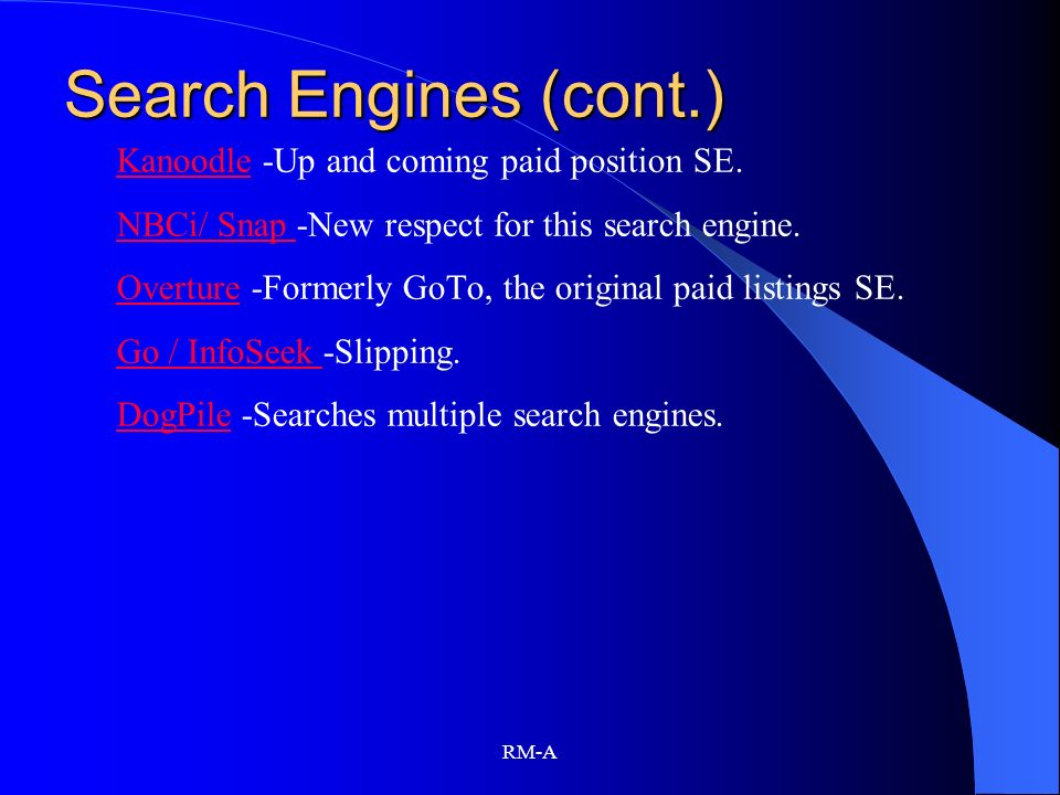 Search Engines (cont.) Kanoodle -Up and coming paid position SE.