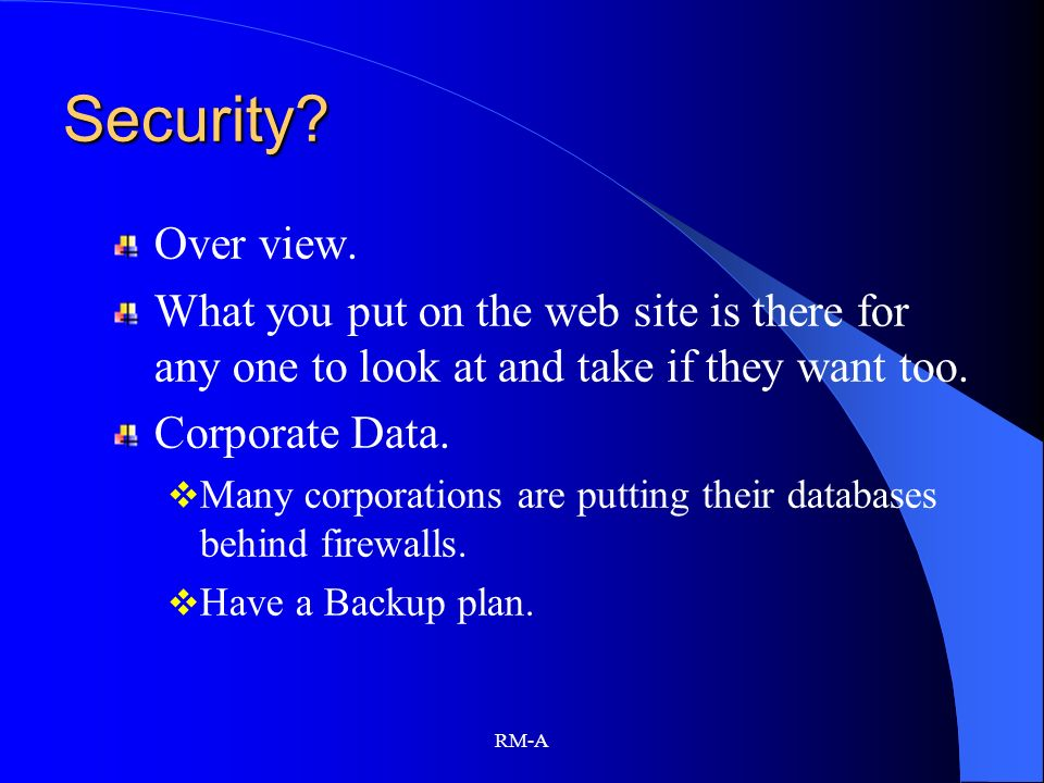 Security Over view. What you put on the web site is there for any one to look at and take if they want too.