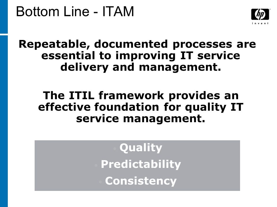 Bottom Line - ITAM Repeatable, documented processes are essential to improving IT service delivery and management.