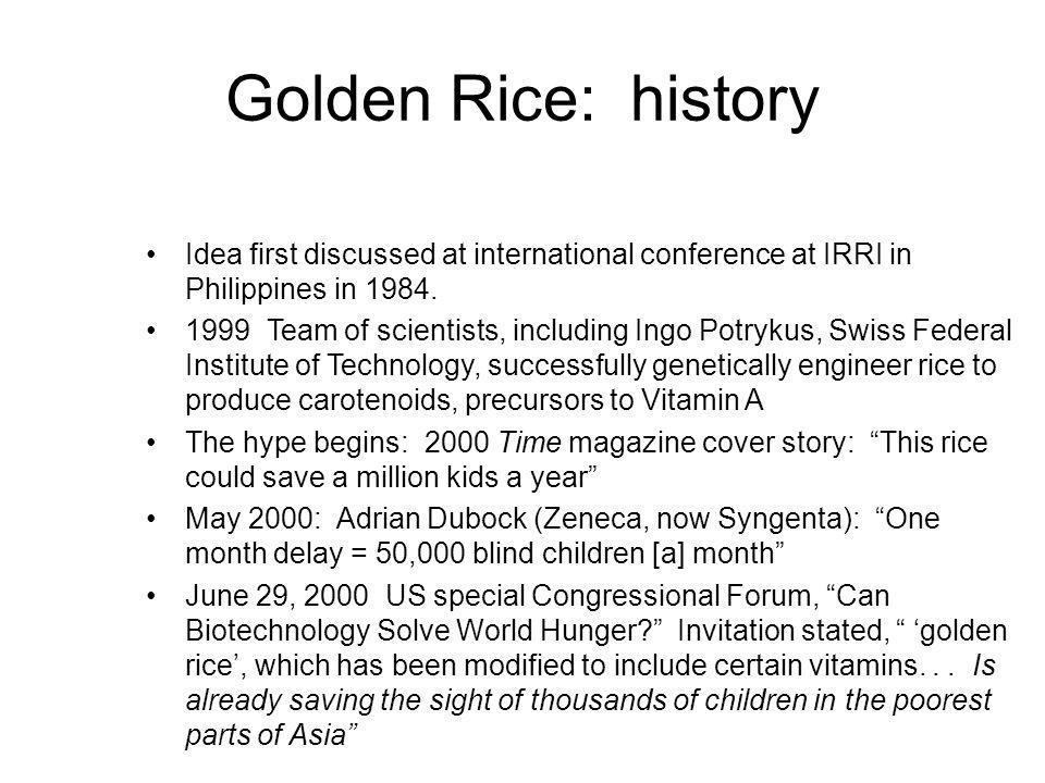 Golden Rice: history Idea first discussed at international conference at IRRI in Philippines in 1984.