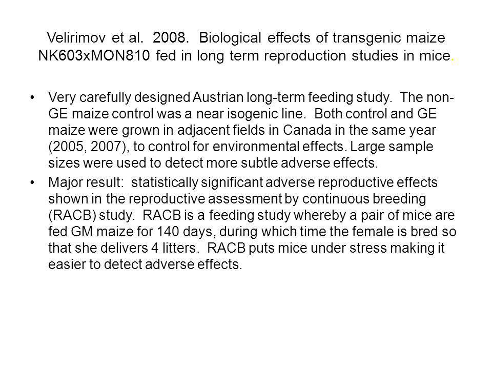 Velirimov et al. 2008. Biological effects of transgenic maize NK603xMON810 fed in long term reproduction studies in mice.