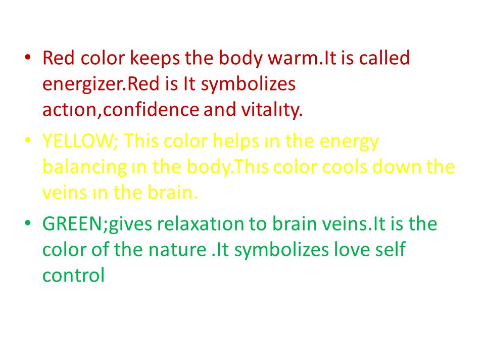 Red color keeps the body warm. It is called energizer