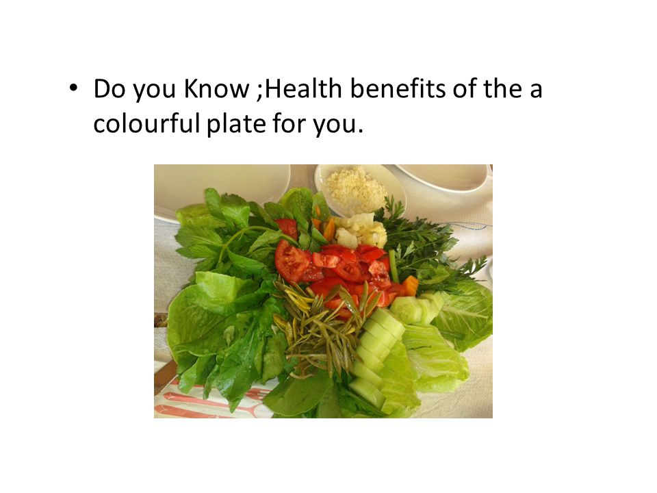 Do you Know ;Health benefits of the a colourful plate for you.