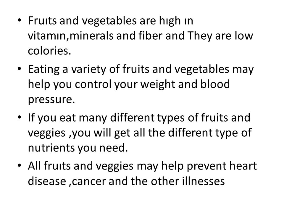 Fruıts and vegetables are hıgh ın vitamın,minerals and fiber and They are low colories.