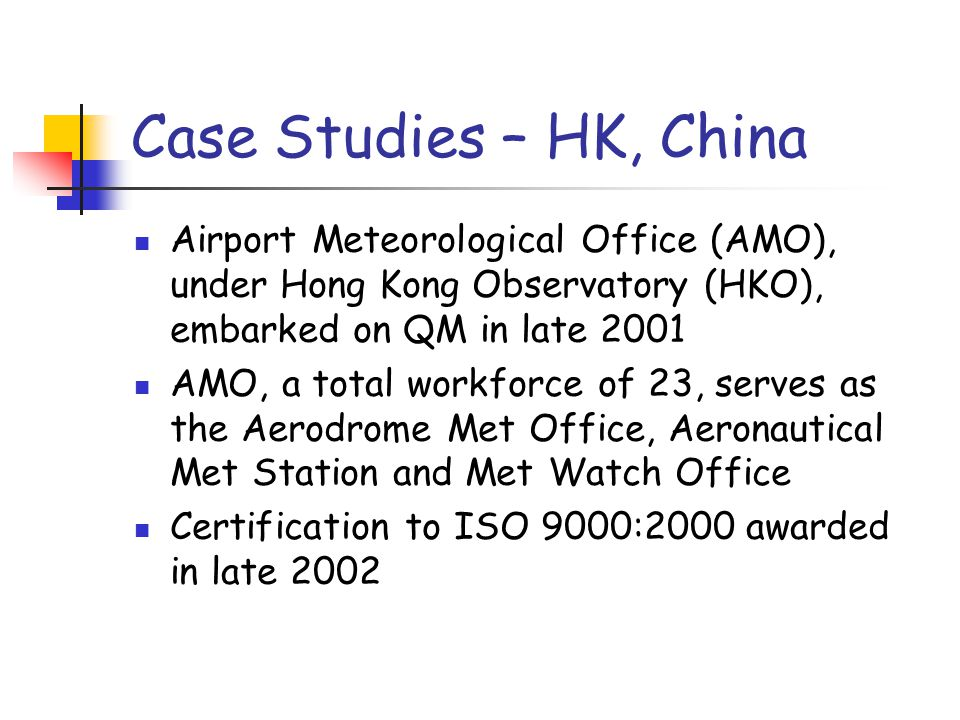 Case Studies – HK, China Airport Meteorological Office (AMO), under Hong Kong Observatory (HKO), embarked on QM in late 2001.