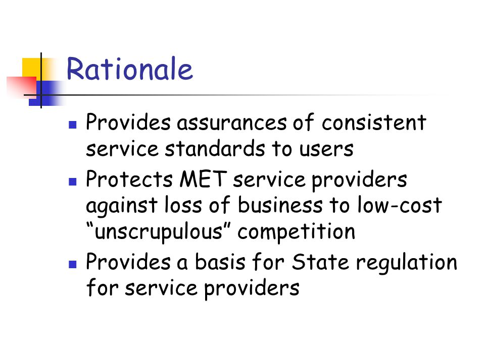 Rationale Provides assurances of consistent service standards to users