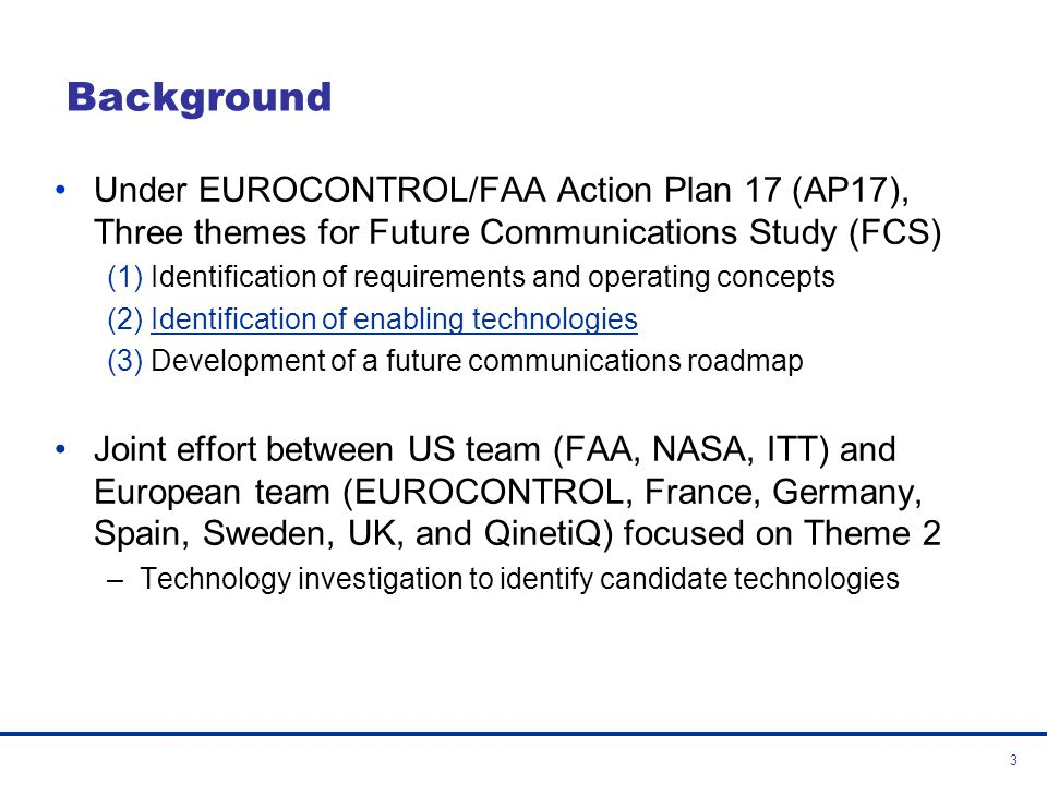 Background Under EUROCONTROL/FAA Action Plan 17 (AP17), Three themes for Future Communications Study (FCS)