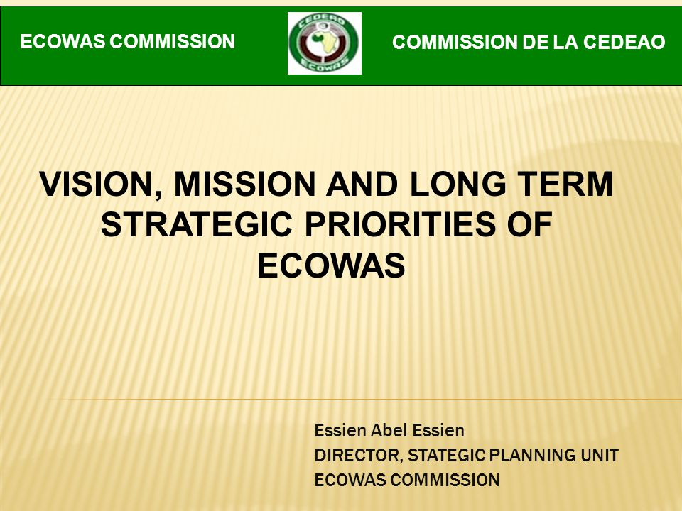 Essien Abel Essien DIRECTOR, STATEGIC PLANNING UNIT ECOWAS COMMISSION