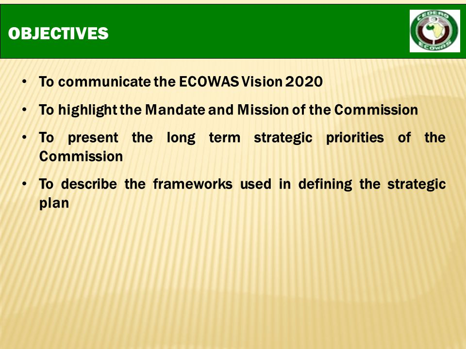 OBJECTIVES To communicate the ECOWAS Vision 2020