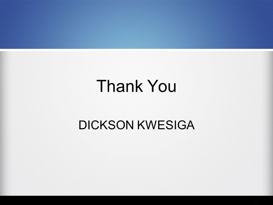 Thank You DICKSON KWESIGA