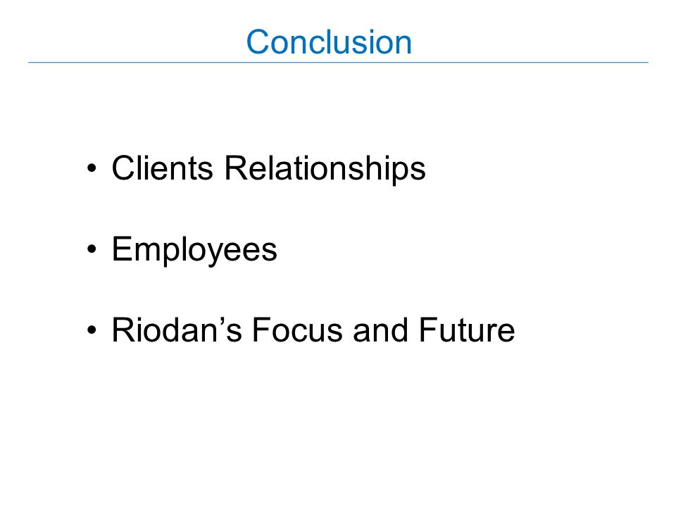 Clients Relationships Employees Riodan's Focus and Future