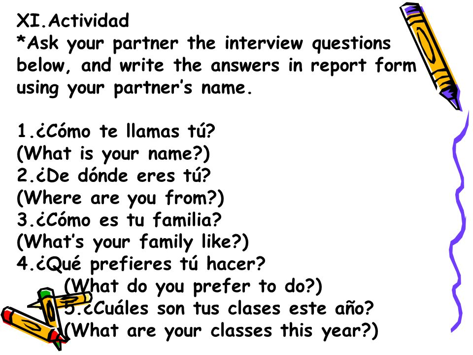 XI.Actividad *Ask your partner the interview questions. below, and write the answers in report form.
