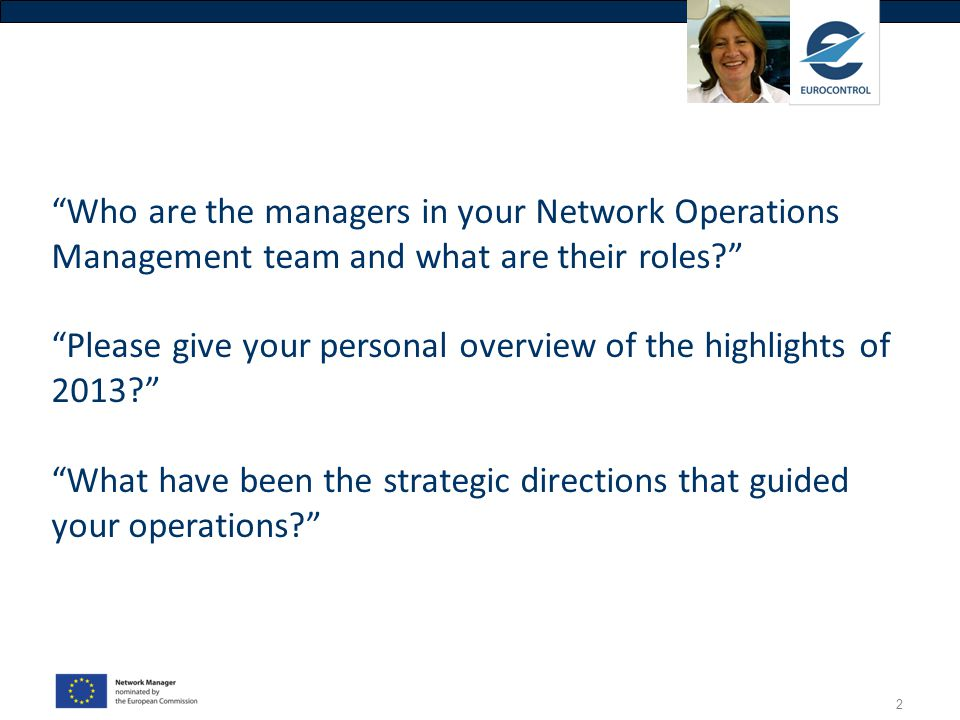 Who are the managers in your Network Operations Management team and what are their roles Please give your personal overview of the highlights of 2013 What have been the strategic directions that guided your operations