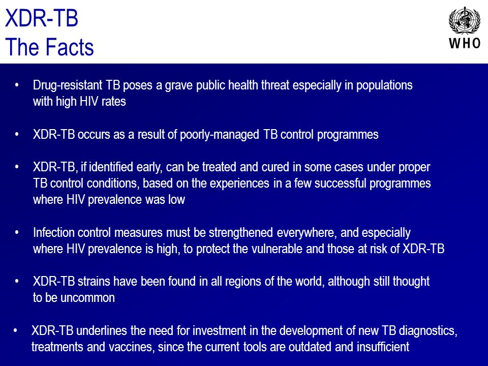 XDR-TB The Facts. Drug-resistant TB poses a grave public health threat especially in populations with high HIV rates.
