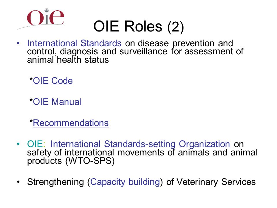 OIE Roles (2) International Standards on disease prevention and control, diagnosis and surveillance for assessment of animal health status.