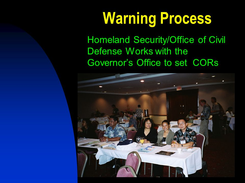 Warning Process Homeland Security/Office of Civil Defense Works with the Governor's Office to set CORs.