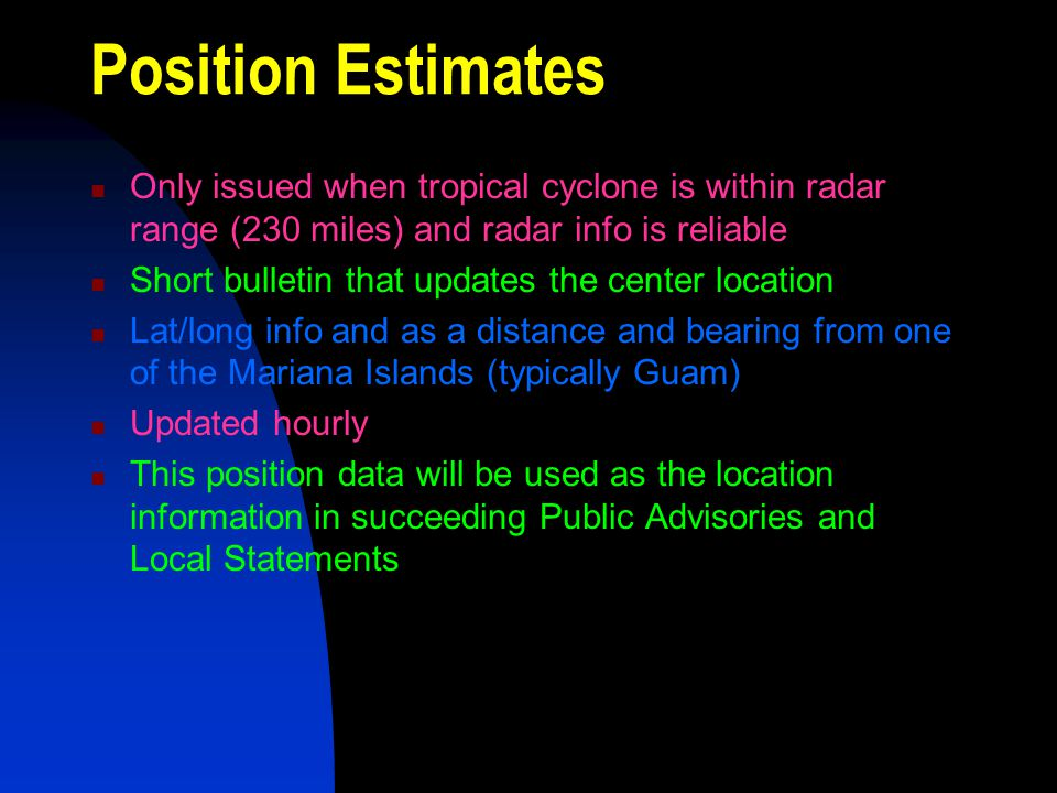 Position Estimates Only issued when tropical cyclone is within radar range (230 miles) and radar info is reliable.