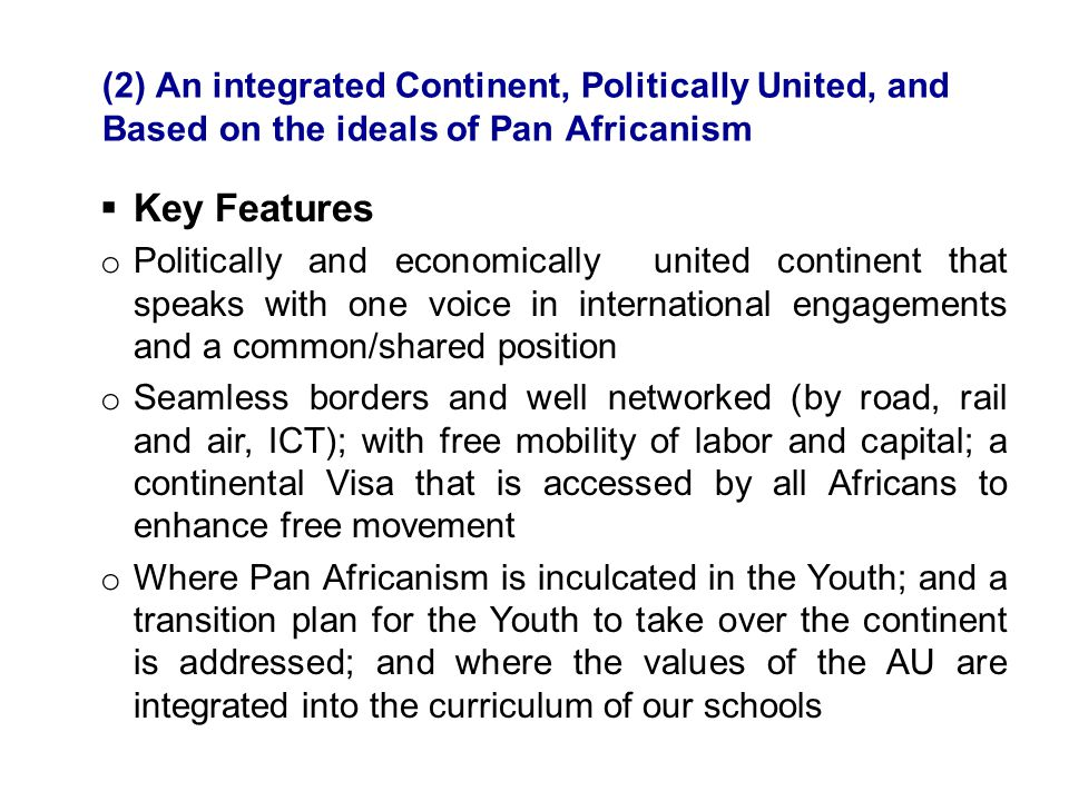 (2) An integrated Continent, Politically United, and Based on the ideals of Pan Africanism Africanism