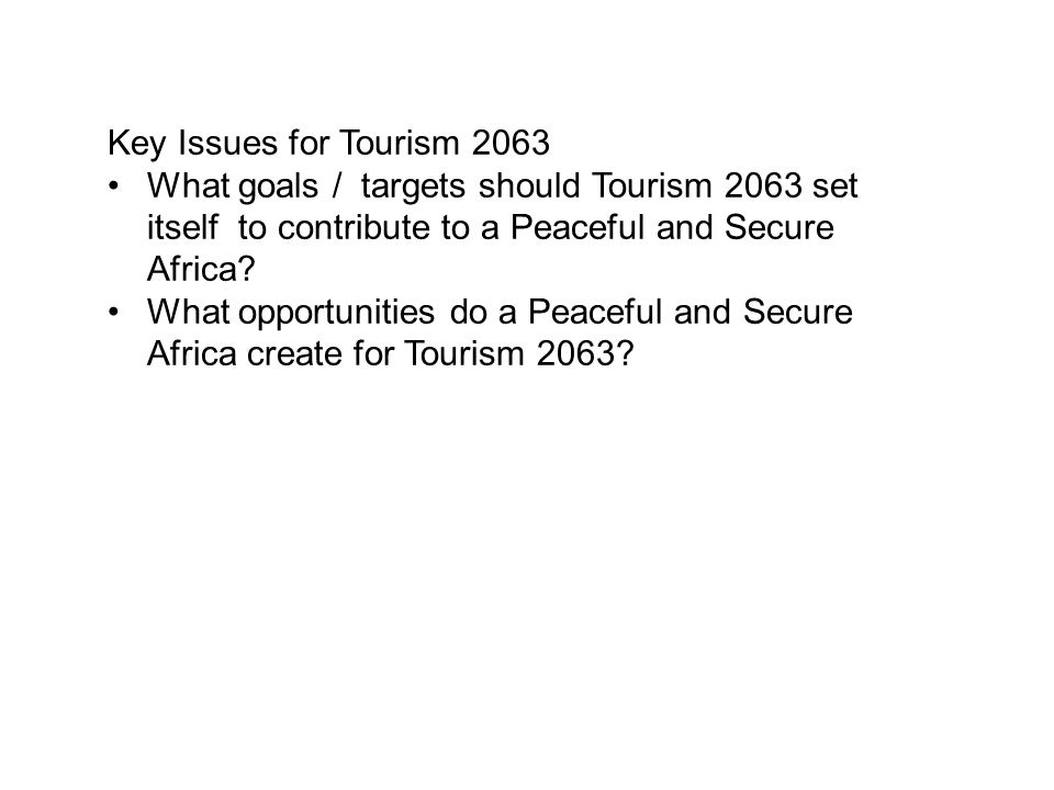 Key Issues for Tourism 2063 What goals / targets should Tourism 2063 set itself to contribute to a Peaceful and Secure Africa