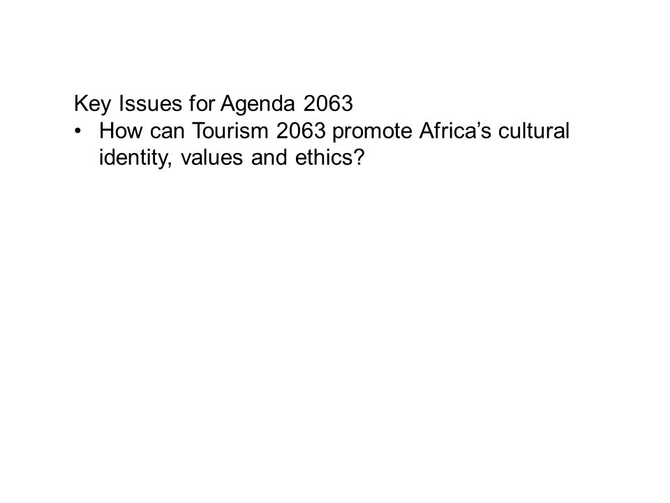 Key Issues for Agenda 2063 How can Tourism 2063 promote Africa's cultural identity, values and ethics