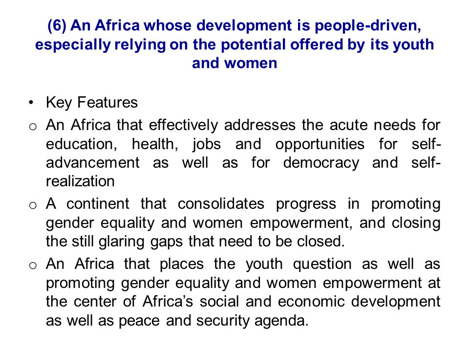 (6) An Africa whose development is people-driven, especially relying on the potential offered by its youth and women