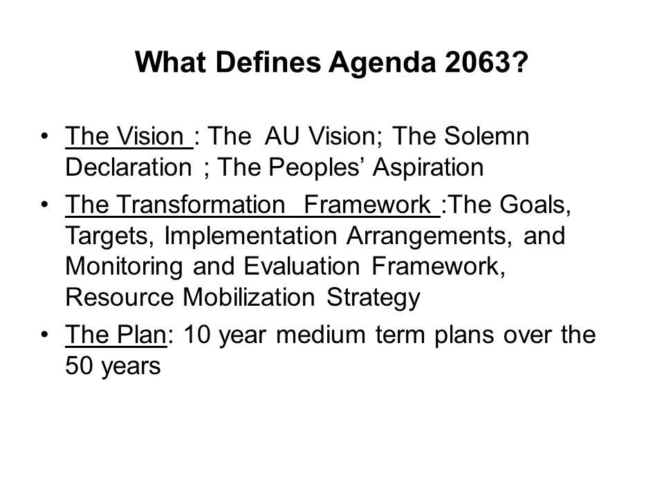 What Defines Agenda 2063 The Vision : The AU Vision; The Solemn Declaration ; The Peoples' Aspiration.