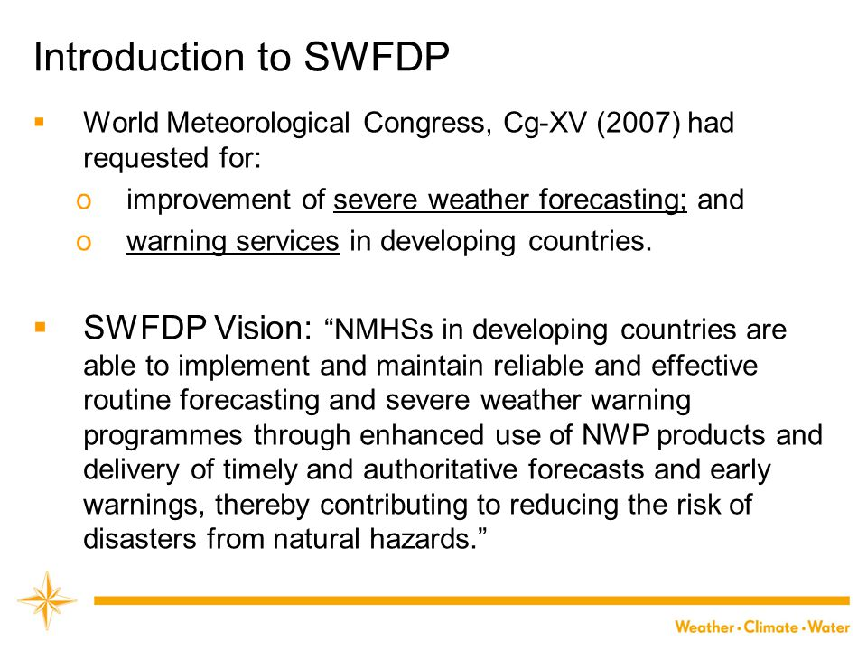 Introduction to SWFDP World Meteorological Congress, Cg-XV (2007) had requested for: improvement of severe weather forecasting; and.