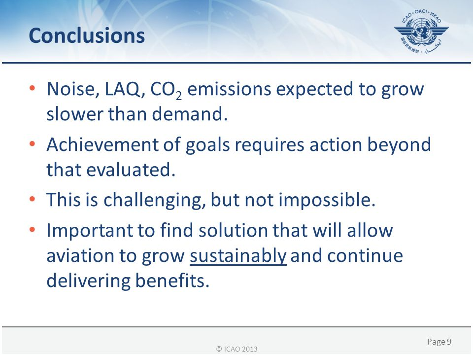 Conclusions Noise, LAQ, CO2 emissions expected to grow slower than demand. Achievement of goals requires action beyond that evaluated.