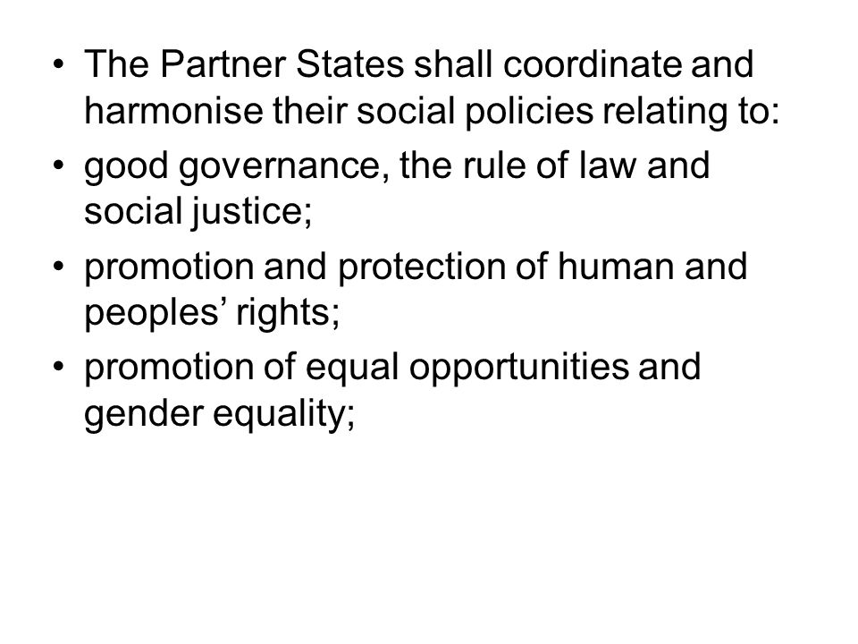 The Partner States shall coordinate and harmonise their social policies relating to: