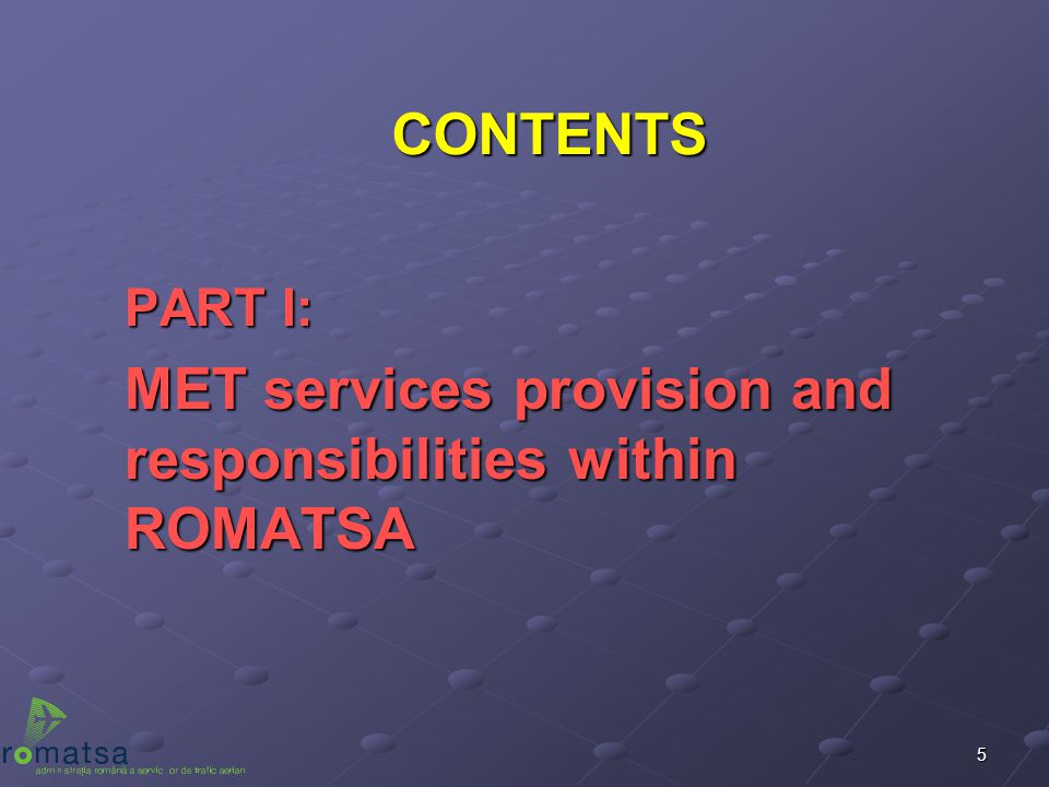 CONTENTS PART I: MET services provision and responsibilities within ROMATSA