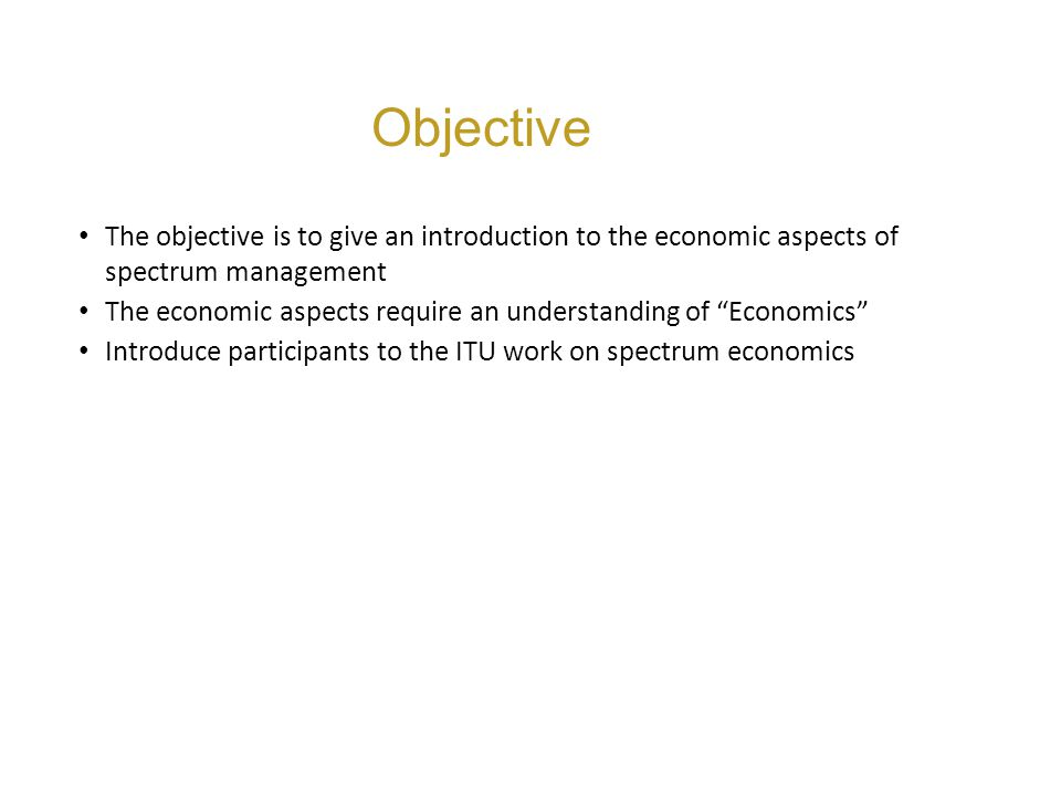 Objective The objective is to give an introduction to the economic aspects of spectrum management.