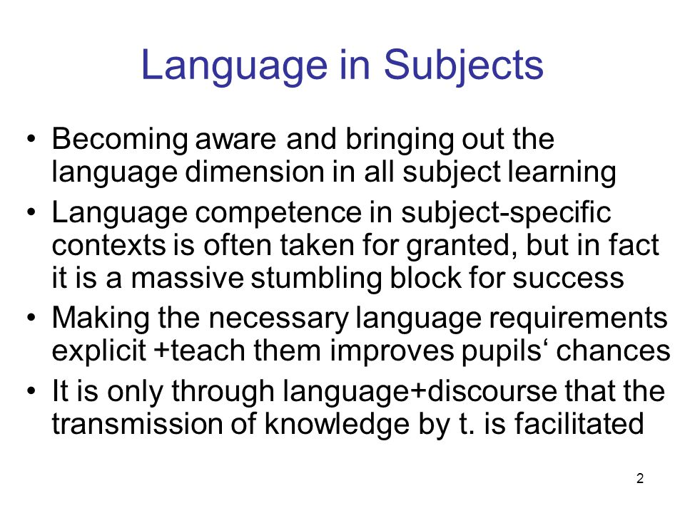 Language in Subjects Becoming aware and bringing out the language dimension in all subject learning.