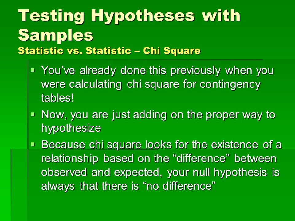 Testing Hypotheses with Samples Statistic vs. Statistic – Chi Square