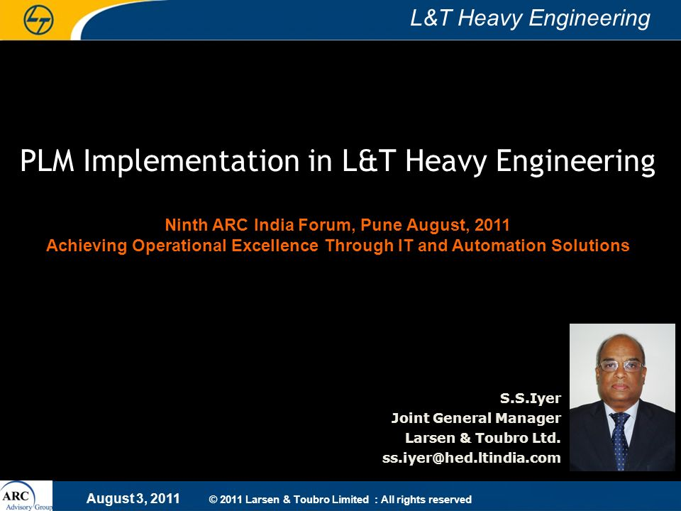 PLM Implementation in L&T Heavy Engineering Ninth ARC India Forum, Pune August, 2011 Achieving Operational Excellence Through IT and Automation Solutions