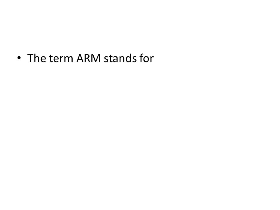 The term ARM stands for