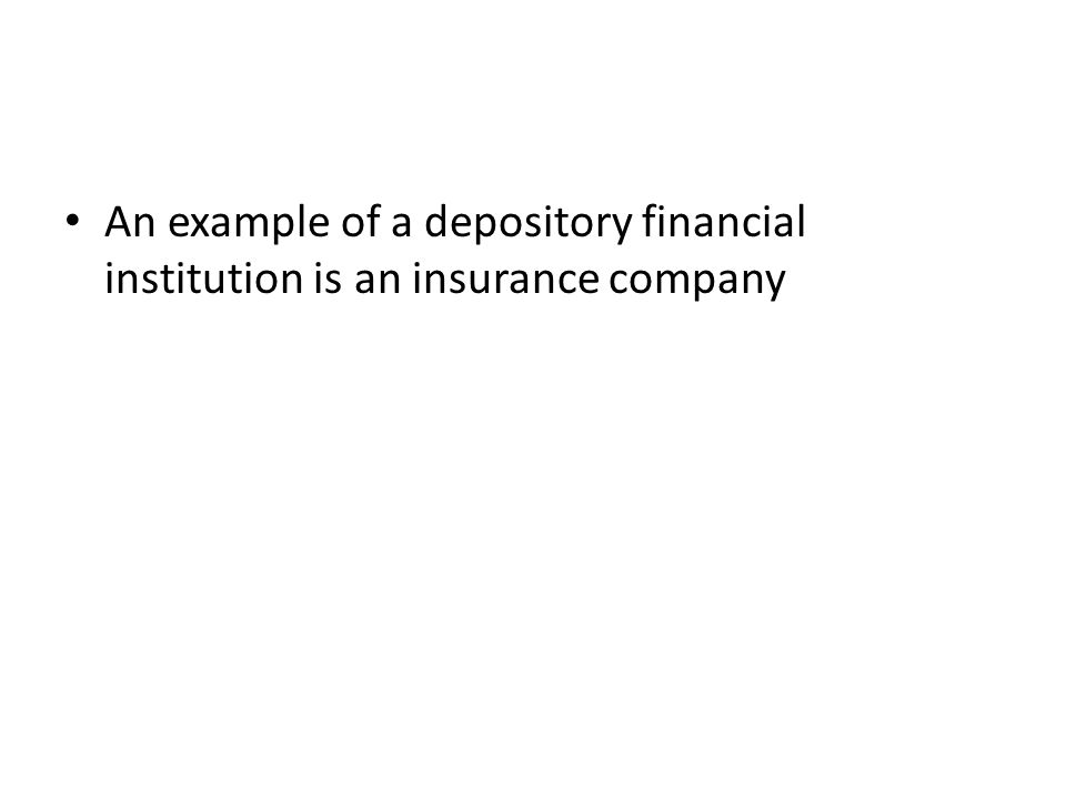 An example of a depository financial institution is an insurance company