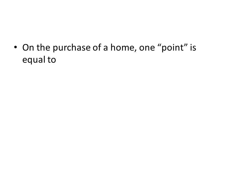 On the purchase of a home, one point is equal to